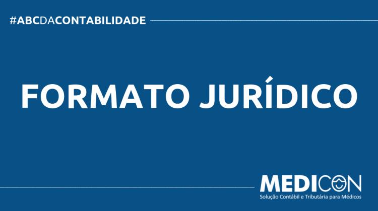 ABC DA CONTABILIDADE BLOG MEDICON 7 750x419 - O QUE É FORMATO JURÍDICO? SAIBA AGORA!