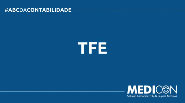 ABC DA CONTABILIDADE BLOG MEDICON 16 750x419 - O QUE É TFE? SAIBA AGORA!