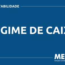 O QUE É REGIME DE CAIXA? SAIBA AGORA!