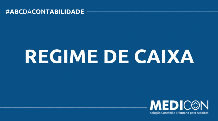 ABC DA CONTABILIDADE BLOG MEDICON 9 750x419 - O QUE É REGIME DE CAIXA? SAIBA AGORA!